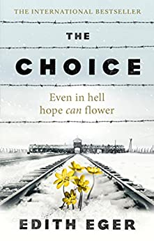 The Choice: A true story of hope by [Eger, Edith]