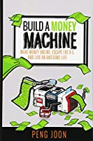 Build a Money Machine: Make Money Online, Escape the 9-5 and Live an Awesome Life