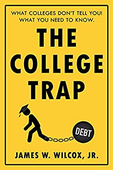 The College Trap: What Colleges Don't Tell You! What You Need to Know. by [Wilcox, James]
