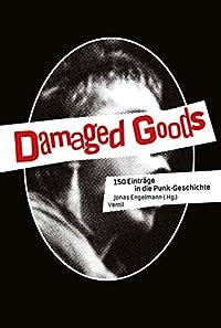 Damaged Goods: 150 Einträge in die Punk-Geschichte (German Edition)