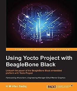 [Sadiq, H M Irfan]のUsing Yocto Project with BeagleBone Black (English Edition)