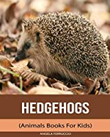 Hedgehogs (Animals Books For Kids)