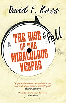 The Rise and Fall of the Miraculous Vespas (Disco Days Book 2) by [Ross, David]