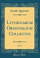 Liturgiarum Orientalium Collectio, Vol. 1 (Classic Reprint)