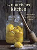 The Nourished Kitchen: Farm-to-Table Recipes for the Traditional Foods Lifestyle Featuring Bone Broths, Fermented Vegetables, ..