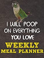 Weekly Meal Planner: 8.5x11 Inches Menu Food Planner - 52 Week Meal Prep Book - Weekly Food Planner & Grocery Shopping List Notebook For Green Cheek Conure Parrot Bird Owners and Lovers