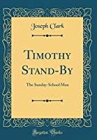 Timothy Stand-By: The Sunday-School Man (Classic Reprint)