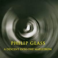Glass: Descent Into the Maelstrom by Philip Glass (2003-12-09)