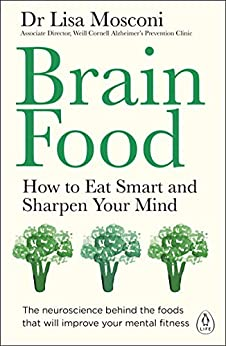 Brain Food: How to Eat Smart and Sharpen Your Mind by [Mosconi, Lisa]