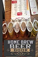 Home Brew Beer Book: A Blank Recipe Beer Brewing Logbook For Making Your Own Craft Beer at Home