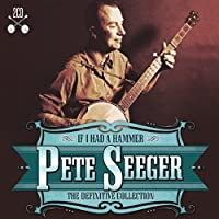 Definitive Pete Seeger:If I Had a Hammer