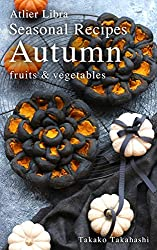 Seasonal Recipes Autumn  ~fruits&vegetables~ Atelier Libra Seasonal Recipes collection