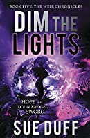 Dim the Lights: Book Five: The Weir Chronicles