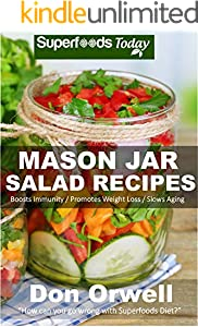 Mason Jar Salad Recipes: Over 60 Quick & Easy Gluten Free Low Cholesterol Whole Foods Recipes full of Antioxidants & Phytochemicals (Jar Salads Book 1) (English Edition)