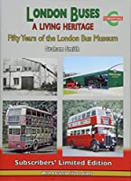 London Buses a Living Heritage: Fifty Years of the London Bus Museum