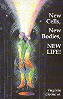 New Cells, New Bodies, New Life!: You're Becoming a Fountain of Youth!