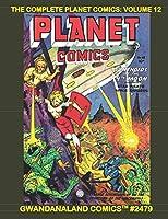The Complete Planet Comics: Volume 12: Gwandanaland Comics #2479 - The Final Volume of the Classic SF Comics Masterpiece!