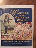 Warfare in the Medieval World (History of Warfare)