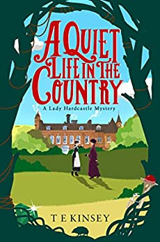 A Quiet Life in the Country (A Lady Hardcastle Mystery Book 1) by [Kinsey, T E]