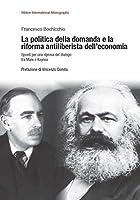 La politica della domanda e la riforma antiliberistica dell'economia. Spunti per una ripresa del dialogo tra Marx e Keynes