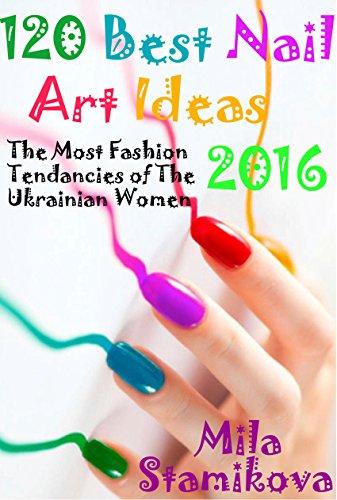 120 Best Nail Art Ideas 2016: The Most F...