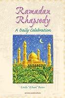Ramadan Rhapsody: A Daily Celebration: Poems, Illustrations, Prayers & Quranic Renderings