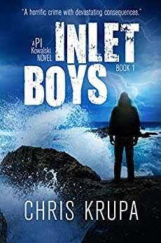 Inlet Boys: A Thrilling Detective Murder Mystery (PI Kowalski Book 1) by [Krupa, Chris]