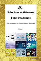 Baby Faye 20 Milestone Selfie Challenges Baby Milestones for Fun, Precious Moments, Family Time Volume 1