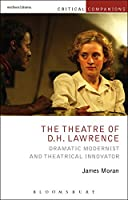The Theatre of D. H. Lawrence: Dramatic Modernist and Theatrical Innovator (Critical Companions)