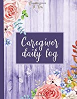 Caregiver Daily Log: A Medical Health Care Record Log Book