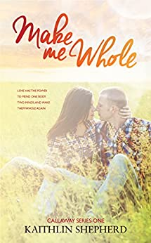 Make Me Whole (Callaway Book 1) by [Shepherd, Kaithlin]