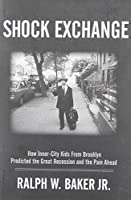 Shock Exchange: How Inner-City Kids from Brooklyn Predicted the Great Recession and the Pain Ahead