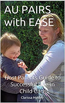 AU PAIRS with EASE: Host Parents Guide to Successful Live-in Child Care by [Mosley, Clarissa]