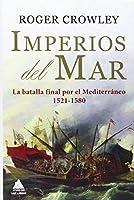 Imperios del mar : la batalla final por el Mediterráneo, 1521-1580