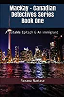 MacKay - Canadian Detectives Series Book One: A Suitable Epitaph & An Immigrant
