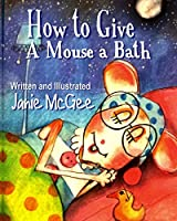 How To Give a Mouse A Bath