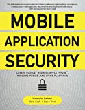 Mobile Application Security: Protecting Mobile Devices and their Applications