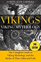 Vikings: Viking Mythology - Thor, Odin, Loki and More Norse Myths Complete Guide