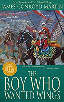 The Boy Who Wanted Wings: Love in the Time of War by [Martin, James Conroyd]