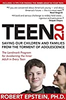 Teen 2.0: Saving Our Children and Families from the Torment of Adolescence by Robert Epstein(2010-02-24)