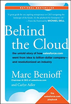[Benioff, Marc, Adler, Carlye]のBehind the Cloud: The Untold Story of How Salesforce.com Went from Idea to Billion-Dollar Company-and Revolutionized an Industry (English Edition)