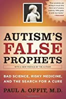 Autism's False Prophets: Bad Science Risky Medicine and the Search for a Cure【洋書】 [並行輸入品]