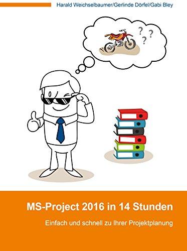 MS-Project 2016 in 14 Stunden: Einfach und schnell zu Ihrer Projektplanung (German Edition)