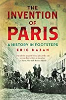 The Invention of Paris: A History in Footsteps by Eric Hazan(2011-06-06)