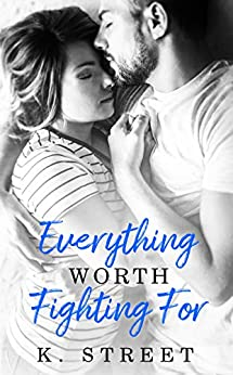Everything Worth Fighting For: Jaxson Cove Duet Book 2 by [Street, K.]