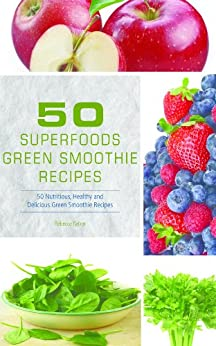 50 Superfoods Green Smoothie Recipes - 50 Nutritious, Healthy and Delicious Green Smoothie Recipes by [Fallon, Rebecca]