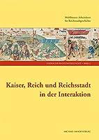 Kaiser, Reich und Reichsstadt in der Interaktion