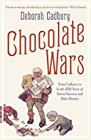 Chocolate Wars: From Cadbury to Kraft - 200 Years of Sweet Success and Bitter Rivalry