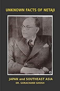 UNKNOWN FACTS OF NETAJI: JAPAN AND SOUTHEAST ASIA by [GHOSH, DR. GORACHAND]