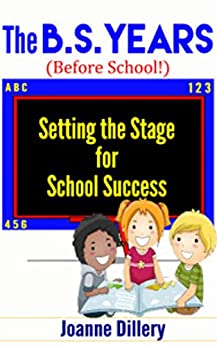 The B.S. Years (Before School): Setting the Stage for School Success by [Dillery, Joanne]